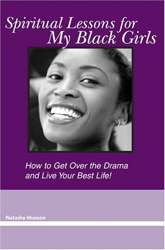 9780595295913: Spiritual Lessons for My Black Girls: How to Get Over The Drama and Live Your Best Life