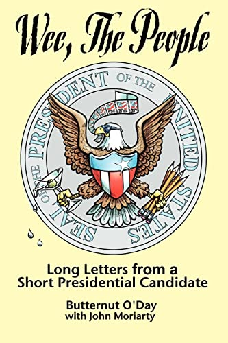 Wee, The People: Long Letters from a Short Presidential Candidate: John Moriarty