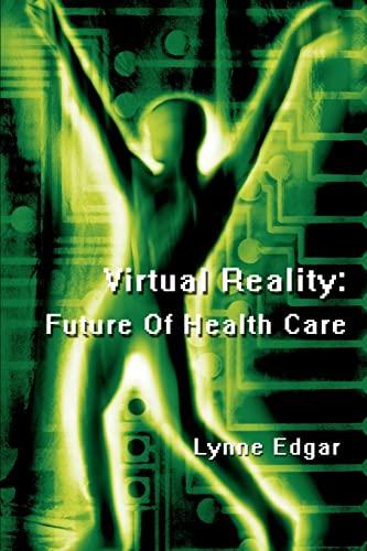 9780595296446: Virtual Reality: Future Of Health Care