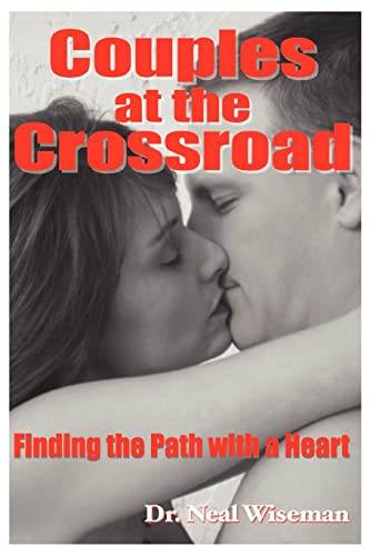 Couples at the Crossroad: Finding the Path with a Heart: Neal Wiseman