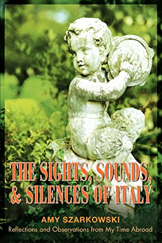 9780595296651: The Sights, Sounds, and Silences of Italy: Reflections and Observations from My Time Abroad