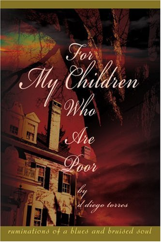 9780595297108: For My Children Who Are Poor: ruminations of a blues and bruised soul