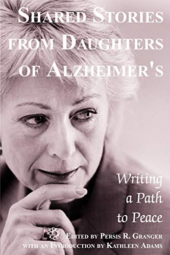 9780595297269: Shared Stories from Daughters of Alzheimer's: Writing a Path to Peace