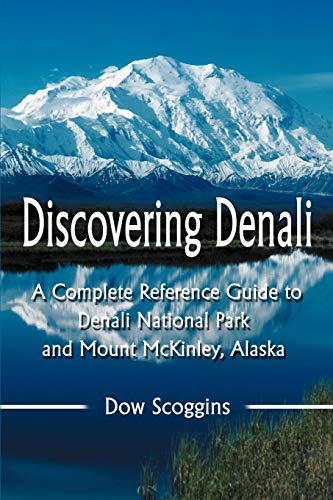 9780595297375: Discovering Denali: A Complete Reference Guide to Denali National Park and Mount McKinley, Alaska