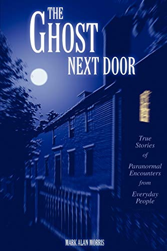 9780595297863: The Ghost Next Door: True Stories of Paranormal Encounters from Everyday People