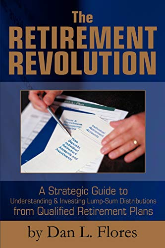 9780595297900: The Retirement Revolution: A Strategic Guide to Understanding & Investing Lump-Sum Distributions from Qualified Retirement Plans