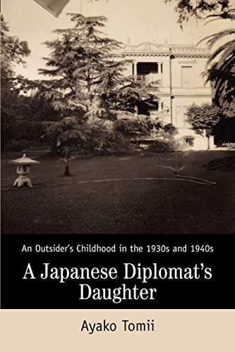 9780595298006: A Japanese Diplomat's Daughter: An Outsider's Childhood in the 1930s and 1940s
