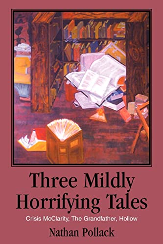 Three Mildly Horrifying Tales: Crisis McClarity, the Grandfather, Hollow: Nathan Pollack