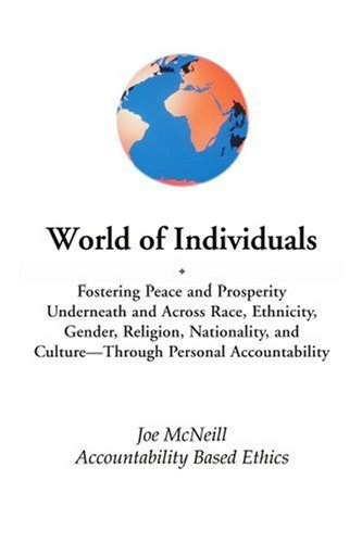 9780595298679: World of Individuals: Fostering Peace and Prosperity Underneath and Across Race, Ethnicity, Gender, Religion, Nationality, and Culture-through personal accountability