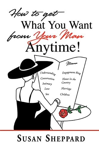 9780595298730: How to Get What You Want from Your Man Anytime