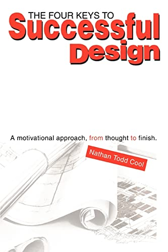 The Four Keys to Successful Design A motivational approach, from thought to finish.: Nathan Todd ...