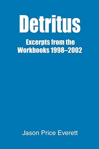 Detritus: Excerpts from the Workbooks 1998-2002: Jason Everett