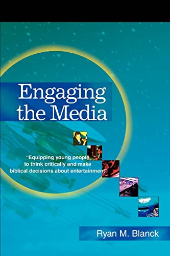 Engaging the Media : Equipping Young People to Think Critically and Make Biblical Decisions about ...