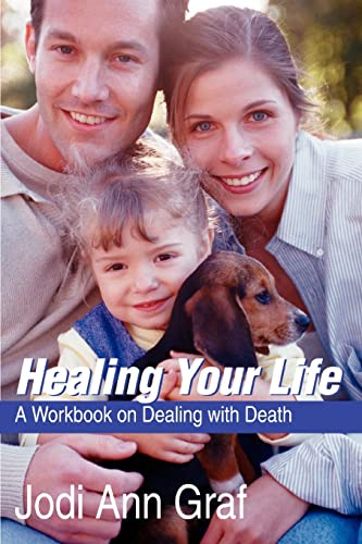 9780595302956: Healing Your Life: A Workbook on Dealing with Death