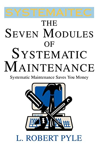 9780595304219: The Seven Modules of Systematic Maintenance: Systematic Maintenance Technologies