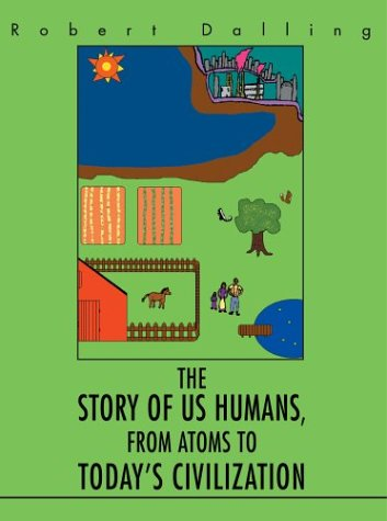 9780595305698: The Story of Us Humans, From Atoms to Today's Civilization