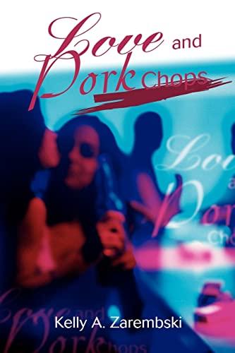 Love and Pork Chops: Kelly A. Zarembski
