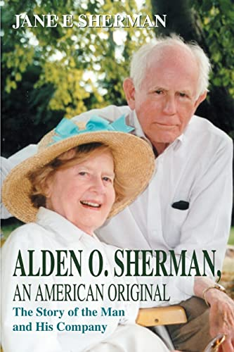 9780595306220: Alden O. Sherman, An American Original: The Story of the Man and His Company