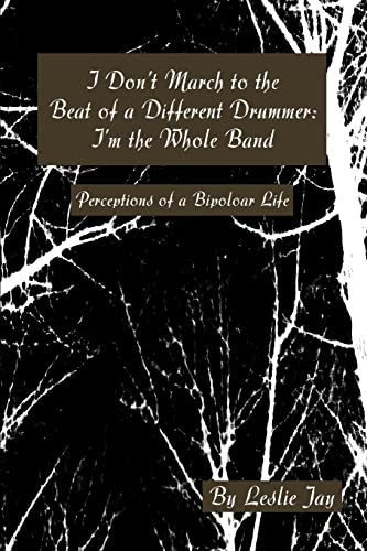 9780595306497: I Don't March to the Beat of a Different Drummer: I'm the Whole Band: Perceptions of a Bipoloar Life