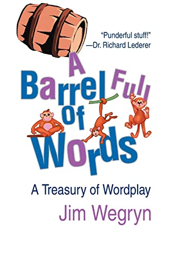 A Barrel Full of Words: A Treasury of Wordplay: Jim Wegryn