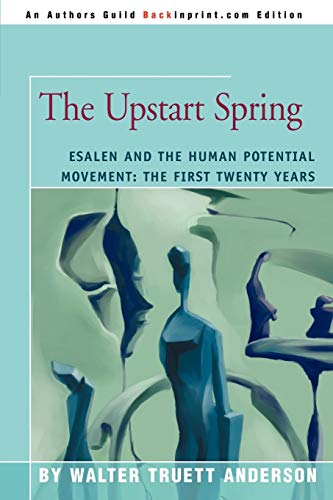 9780595307357: The Upstart Spring: Esalen and the Human Potential Movement: The First Twenty Years