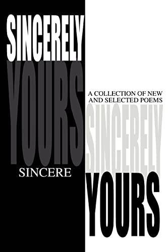SINCERELY YOURS A Collection of New and Selected Poems: Jayson Windom