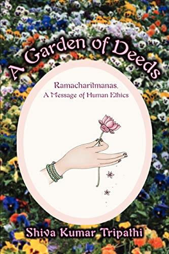 9780595307920: A Garden of Deeds: Ramacharitmanas, A Message of Human Ethics