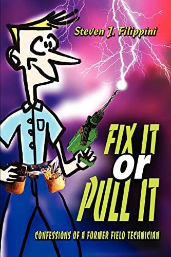 Fix It or Pull It: Confessions of a Former Field Technician: Steven J. Filippini