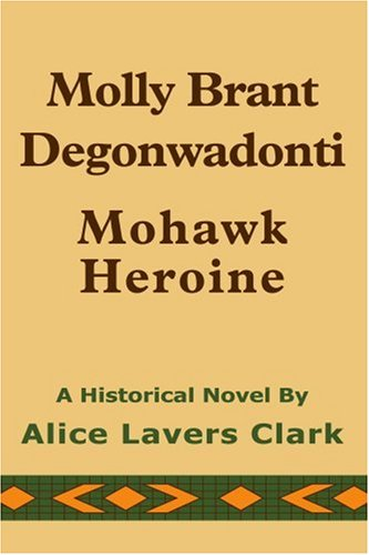 9780595309047: Molly Brant Degonwadonti: Mohawk Heroine