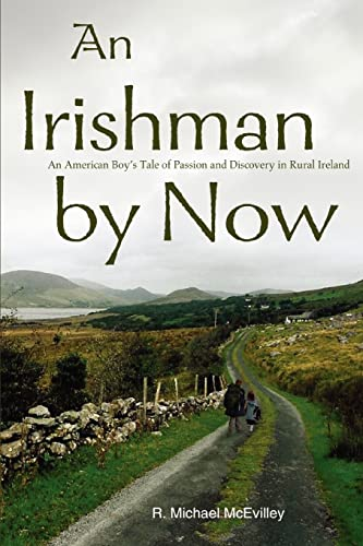 9780595309665: An Irishman by Now: An American Boy's Tale of Passion and Discovery in Rural Ireland