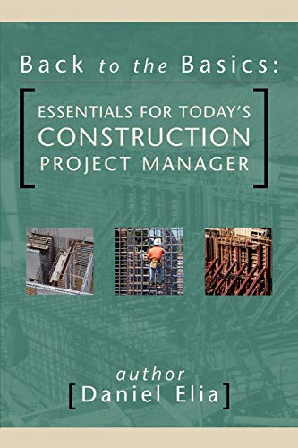 Back to the Basics: Essentials for Todays Construction Project Manager: Dan Elia