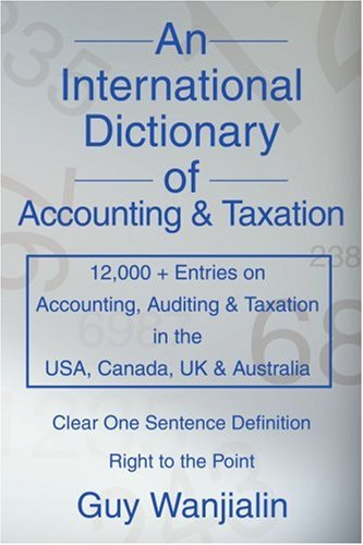9780595310180: An International Dictionary of Accounting and Taxation: 12,000 + Entries on Accounting, Auditing & Taxation in the USA, Canada, UK & Australia