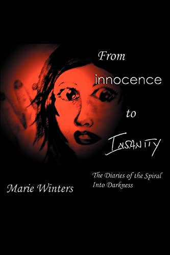 9780595310289: From innocence to Insanity: The Diaries of the Spiral into Darkness