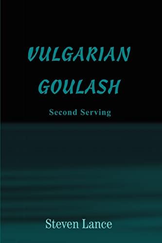 9780595310692: VULGARIAN GOULASH: Second Serving