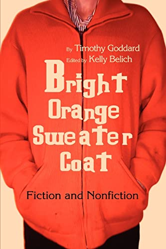 Bright Orange Sweater-Coat Fiction and Nonfiction: Timothy Goddard