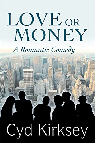 Love or Money: A Romantic Comedy: Cyd Kirksey