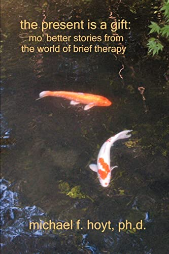 9780595311057: The Present is a Gift: Mo' Better Stories from the World of Brief Therapy