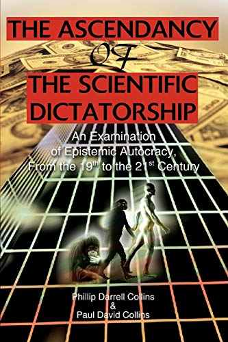 9780595311644: The Ascendancy of the Scientific Dictatorship: An Examination of Epistemic Autocracy, From the 19th to the 21st Century
