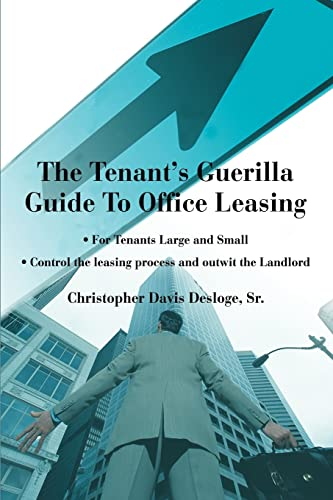 9780595311668: The Tenant's Guerilla Guide To Office Leasing: For Tenants Large and Small Control the leasing process and outwit the Landlord