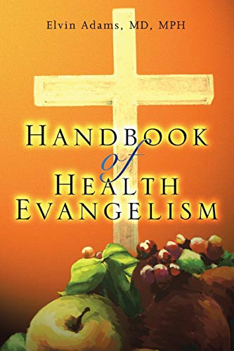 Handbook of Health Evangelism: Adams MD MPH, Elvin