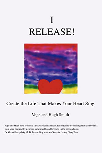 9780595312900: I Release!: Create the Life That Makes Your Heart Sing