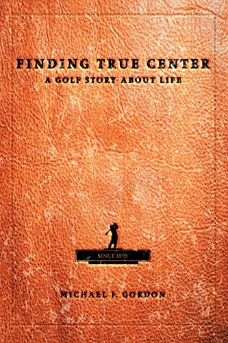 9780595312986: Finding True Center: A GOLF STORY ABOUT LIFE