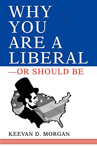 9780595313549: Why You Are a Liberal--Or Should Be