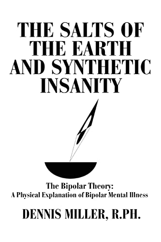 9780595314997: The Salts of the Earth and Synthetic Insanity: The Bipolar Theory: A Physical Explanation of Bipolar Mental Illness