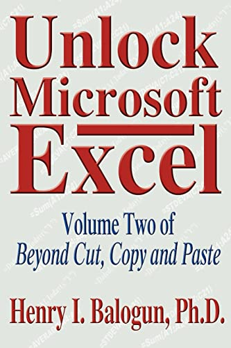 Unlock Microsoft Excel Volume Two of Beyond Cut, Copy and Paste: Henry Balogun