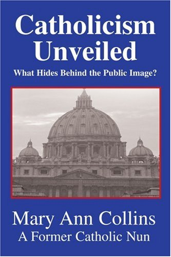 9780595316700: Catholicism Unveiled: What Hides Behind the Public Image?