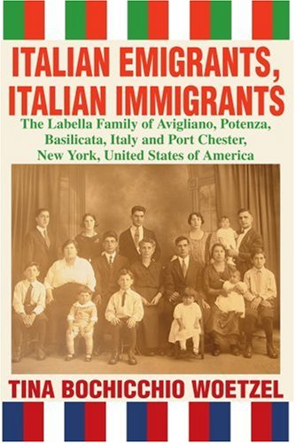 9780595317004: Italian Emigrants, Italian Immigrants: The Labella Family of Avigliano, Potenza, Basilicata, Italy and Port Chester, New York, United States of America