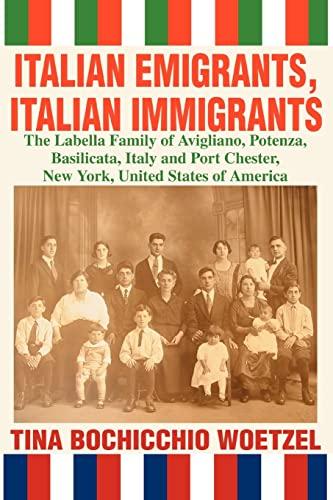 9780595317004: Italian Emigrants, Italian Immigrants: The Labella Family of Avigliano, Potenza, Basilicata, Italy and Port Chester, New York, United States of America