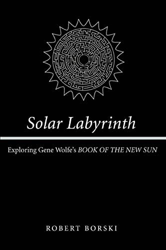 9780595317295: Solar Labyrinth: Exploring Gene Wolfe's BOOK OF THE NEW SUN