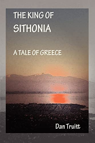 9780595317455: The King of Sithonia: A Tale of Greece